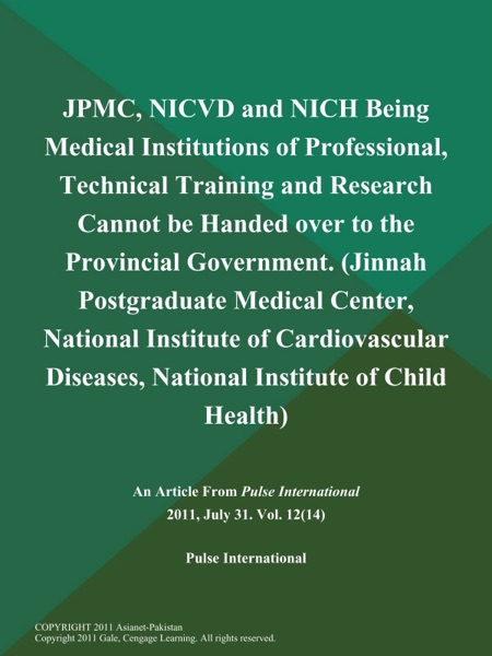 JPMC, NICVD and NICH Being Medical Institutions of Professional, Technical Training and Research Cannot be Handed over to the Provincial Government (Jinnah Postgraduate Medical Center, National Institute of Cardiovascular Diseases, National Institute of Child Health)