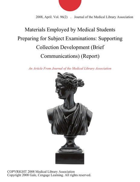 Materials Employed by Medical Students Preparing for Subject Examinations: Supporting Collection Development (Brief Communications) (Report)