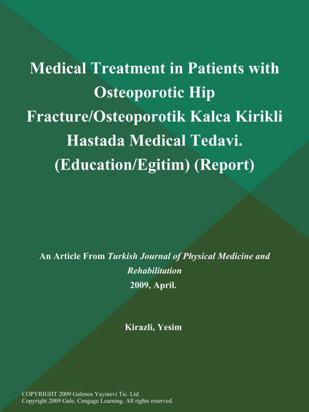 Medical Treatment in Patients with Osteoporotic Hip Fracture/Osteoporotik Kalca Kirikli Hastada Medical Tedavi (Education/Egitim) (Report)