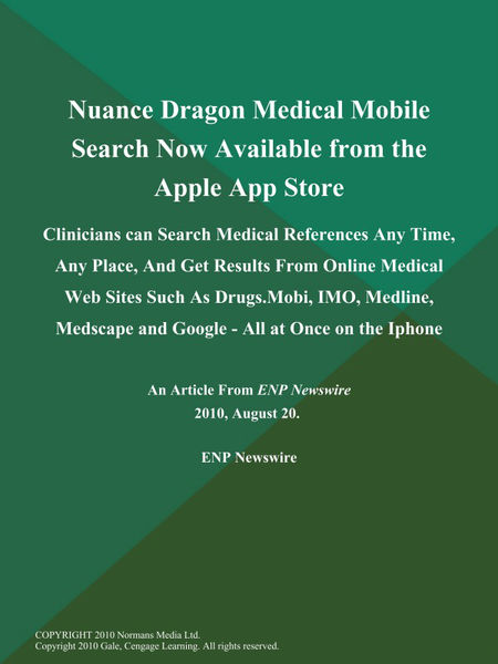 Nuance Dragon Medical Mobile Search Now Available from the Apple App Store; Clinicians can Search Medical References Any Time, Any Place, And Get Results from Online Medical Web Sites Such As Drugs.Mobi, IMO, Medline, Medscape and Google - All at Once on the Iphone
