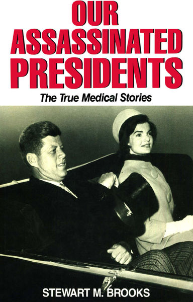 Our Assassinated Presidents - The True Medical Stories