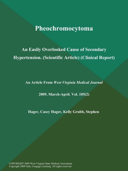Pheochromocytoma: An Easily Overlooked Cause of Secondary Hypertension (Scientific Article) (Clinical Report)