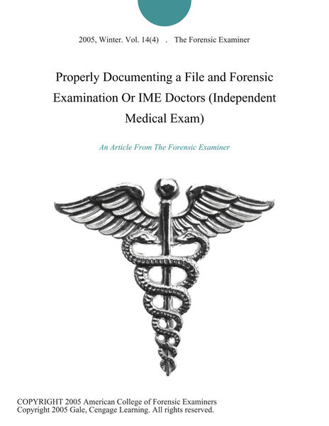 Properly Documenting a File and Forensic Examination Or IME Doctors (Independent Medical Exam)