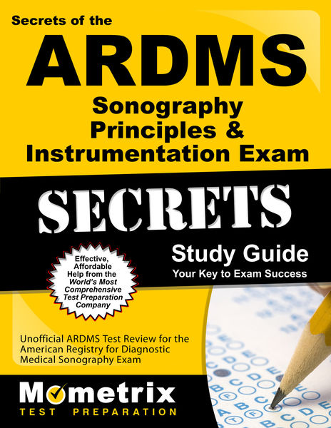 Secrets of the ARDMS Sonography Principles & Instrumentation Exam Study Guide: