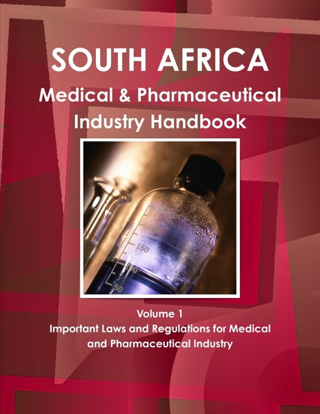 South Africa Medical & Pharmaceutical Industry Handbook Volume 1 Important Laws And Regulations For Medical And Pharmaceutical Industry