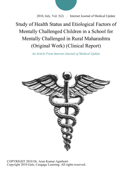 Study of Health Status and Etiological Factors of Mentally Challenged Children in a School for Mentally Challenged in Rural Maharashtra (Original Work) (Clinical Report)