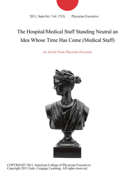 The Hospital/Medical Staff Standing Neutral an Idea Whose Time Has Come (Medical Staff)