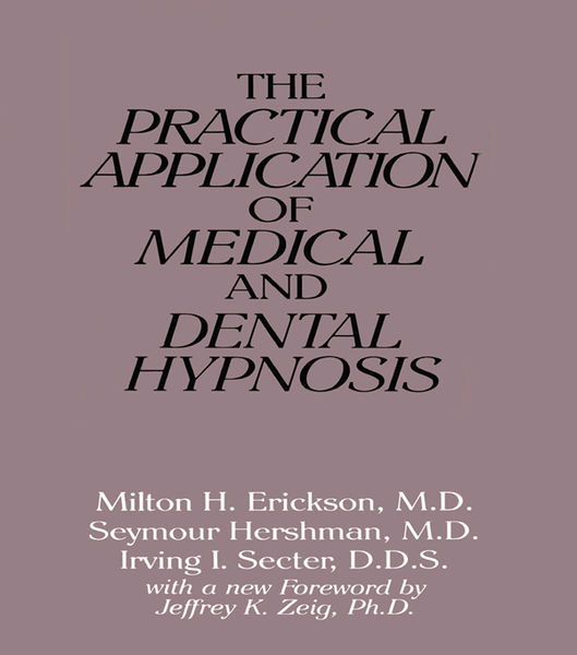 The Practical Application of Medical and Dental Hypnosis