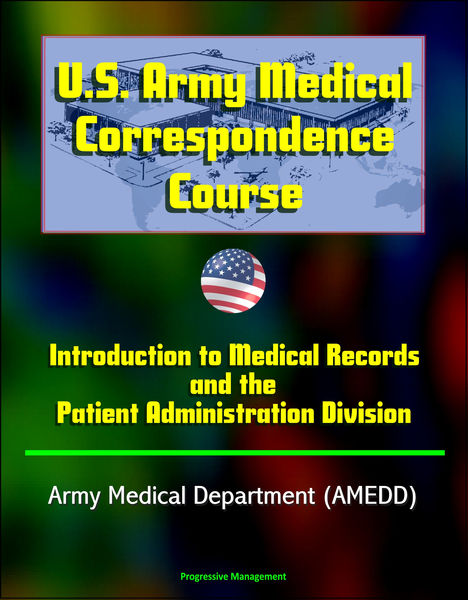 U.S. Army Medical Correspondence Course: Introduction to Medical Records and the Patient Administration Division - Army Medical Department (AMEDD)