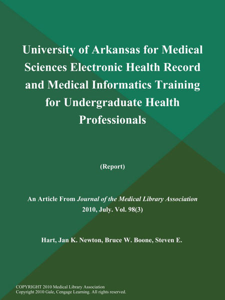 University of Arkansas for Medical Sciences Electronic Health Record and Medical Informatics Training for Undergraduate Health Professionals (Report)