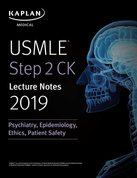 USMLE Step 2 CK Lecture Notes 2019: Psychiatry, Epidemiology, Ethics, Patient Safety