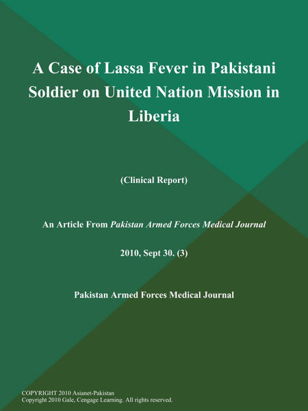 A Case of Lassa Fever in Pakistani Soldier on United Nation Mission in Liberia (Clinical Report)
