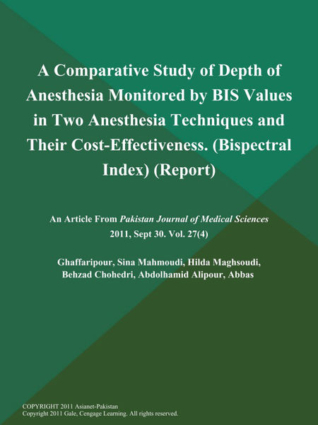 A Comparative Study of Depth of Anesthesia Monitored by BIS Values in Two Anesthesia Techniques and Their Cost-Effectiveness (Bispectral Index) (Report)