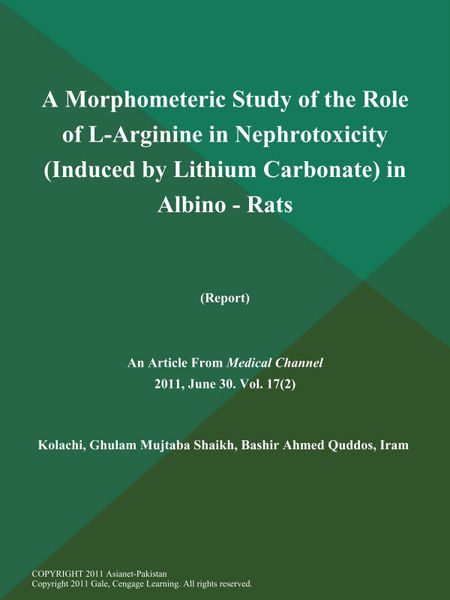 A Morphometeric Study of the Role of L-Arginine in Nephrotoxicity (Induced by Lithium Carbonate) in Albino - Rats (Report)