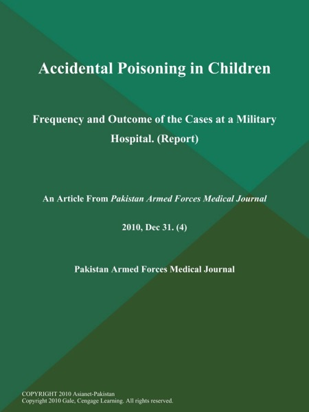 Accidental Poisoning in Children: Frequency and Outcome of the Cases at a Military Hospital (Report)