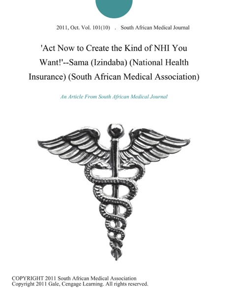 'Act Now to Create the Kind of NHI You Want!'--Sama (Izindaba) (National Health Insurance) (South African Medical Association)