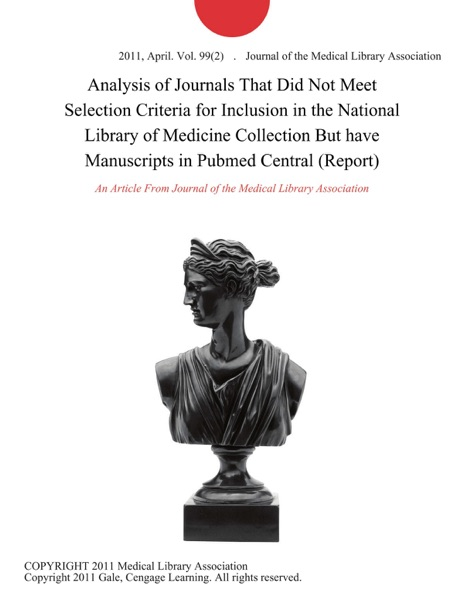 Analysis of Journals That Did Not Meet Selection Criteria for Inclusion in the National Library of Medicine Collection But have Manuscripts in Pubmed Central (Report)