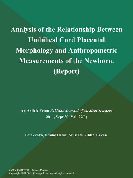 Analysis of the Relationship Between Umbilical Cord Placental Morphology and Anthropometric Measurements of the Newborn (Report)