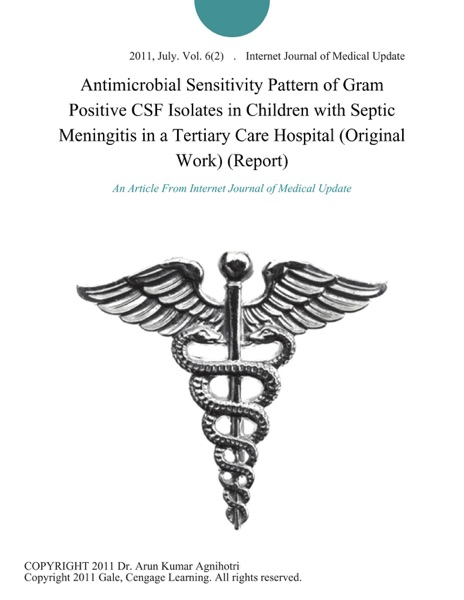 Antimicrobial Sensitivity Pattern of Gram Positive CSF Isolates in Children with Septic Meningitis in a Tertiary Care Hospital (Original Work) (Report)