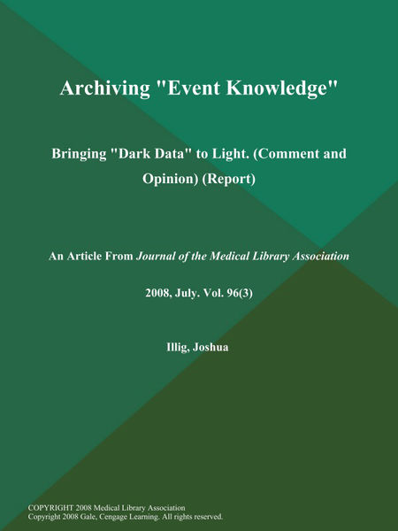 "Archiving ""Event Knowledge"": Bringing ""Dark Data"" to Light (Comment and Opinion) (Report)"