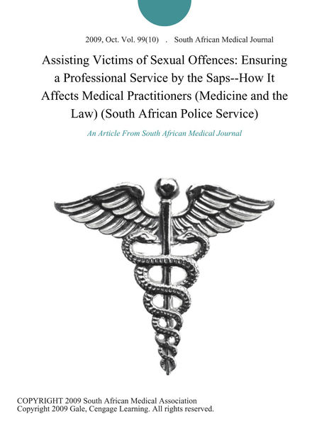 Assisting Victims of Sexual Offences: Ensuring a Professional Service by the Saps--How It Affects Medical Practitioners (Medicine and the Law) (South African Police Service)