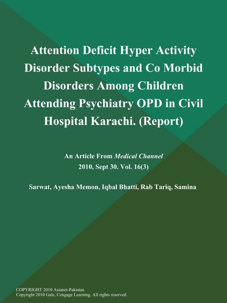 Attention Deficit Hyper Activity Disorder Subtypes and Co Morbid Disorders Among Children Attending Psychiatry OPD in Civil Hospital Karachi (Report)