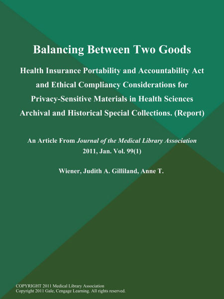 Balancing Between Two Goods: Health Insurance Portability and Accountability Act and Ethical Compliancy Considerations for Privacy-Sensitive Materials in Health Sciences Archival and Historical Special Collections (Report)