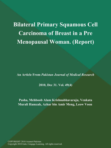 Bilateral Primary Squamous Cell Carcinoma of Breast in a Pre Menopausal Woman (Report)
