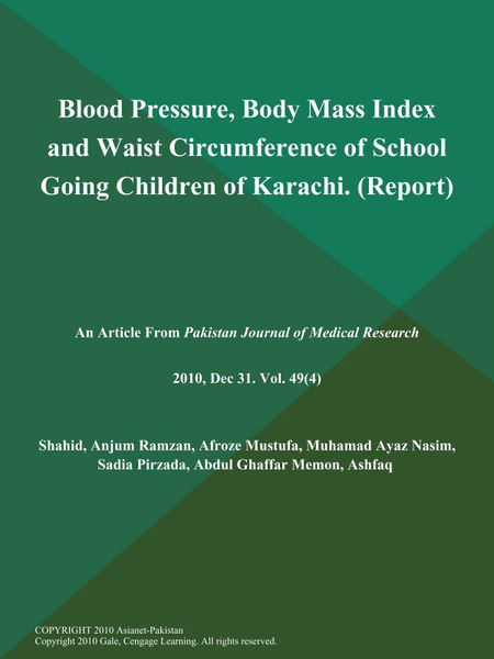 Blood Pressure, Body Mass Index and Waist Circumference of School Going Children of Karachi (Report)