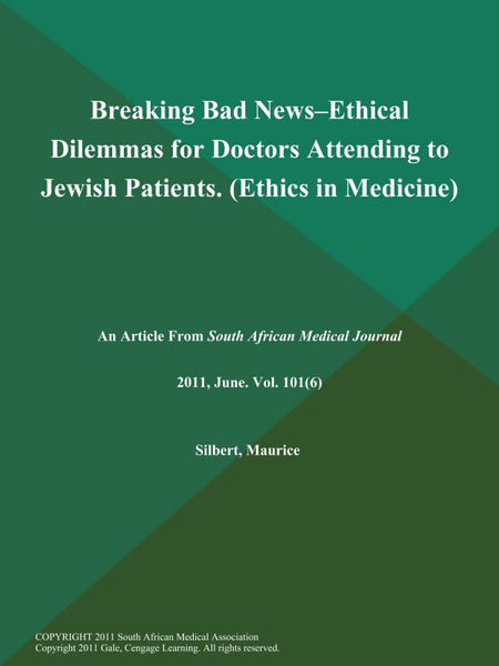 Breaking Bad News--Ethical Dilemmas for Doctors Attending to Jewish Patients (Ethics in Medicine)