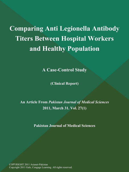 Comparing Anti Legionella Antibody Titers Between Hospital Workers and Healthy Population; A Case-Control Study (Clinical Report)