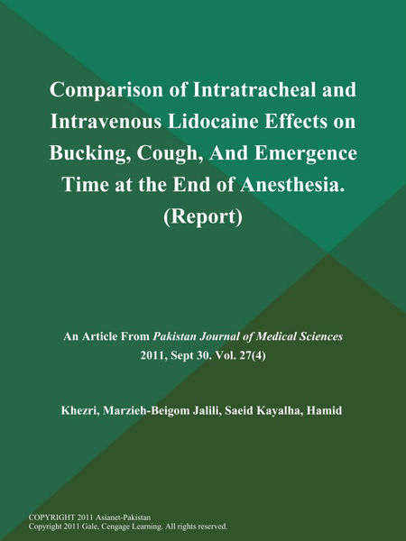 Comparison of Intratracheal and Intravenous Lidocaine Effects on Bucking, Cough, And Emergence Time at the End of Anesthesia (Report)