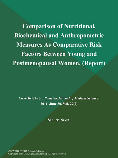 Comparison of Nutritional, Biochemical and Anthropometric Measures As Comparative Risk Factors Between Young and Postmenopausal Women (Report)
