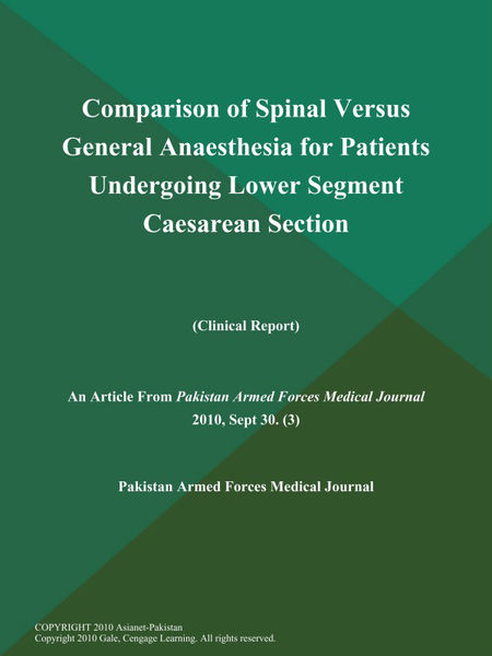 Comparison of Spinal Versus General Anaesthesia for Patients Undergoing Lower Segment Caesarean Section (Clinical Report)