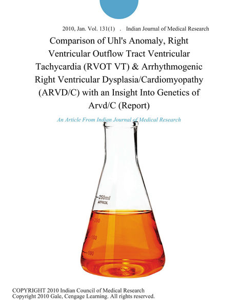 Comparison of Uhl's Anomaly, Right Ventricular Outflow Tract Ventricular Tachycardia (RVOT VT) & Arrhythmogenic Right Ventricular Dysplasia/Cardiomyopathy (ARVD/C) with an Insight Into Genetics of Arvd/C (Report)