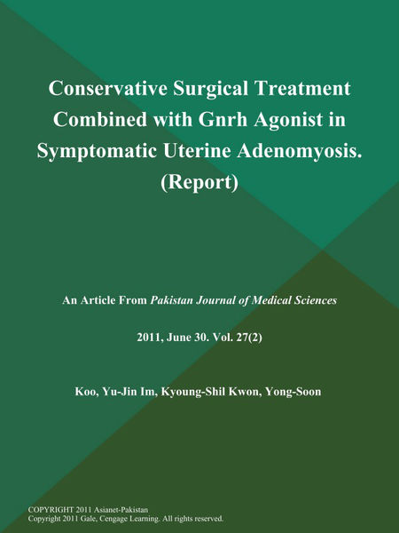 Conservative Surgical Treatment Combined with Gnrh Agonist in Symptomatic Uterine Adenomyosis (Report)
