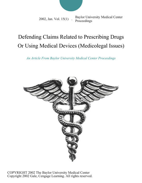 Defending Claims Related to Prescribing Drugs Or Using Medical Devices (Medicolegal Issues)