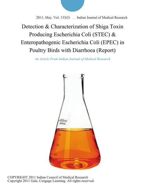 Detection & Characterization of Shiga Toxin Producing Escherichia Coli (STEC) & Enteropathogenic Escherichia Coli (EPEC) in Poultry Birds with Diarrhoea (Report)
