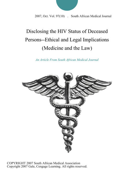 Disclosing the HIV Status of Deceased Persons--Ethical and Legal Implications (Medicine and the Law)