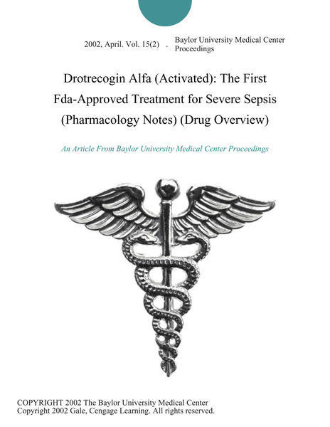 Drotrecogin Alfa (Activated): The First Fda-Approved Treatment for Severe Sepsis (Pharmacology Notes) (Drug Overview)