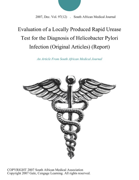 Evaluation of a Locally Produced Rapid Urease Test for the Diagnosis of Helicobacter Pylori Infection (Original Articles) (Report)