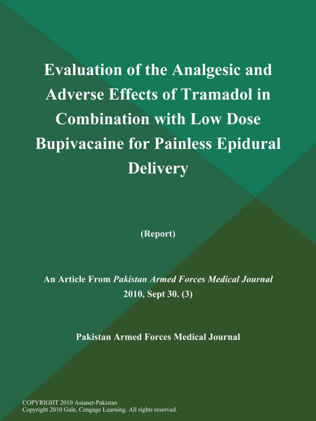 Evaluation of the Analgesic and Adverse Effects of Tramadol in Combination with Low Dose Bupivacaine for Painless Epidural Delivery (Report)