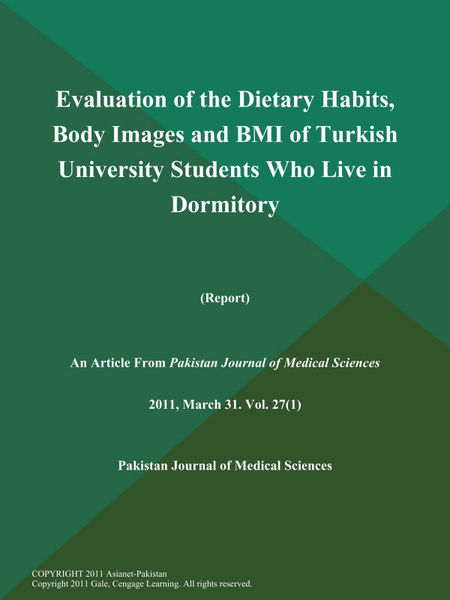 Evaluation of the Dietary Habits, Body Images and BMI of Turkish University Students Who Live in Dormitory (Report)