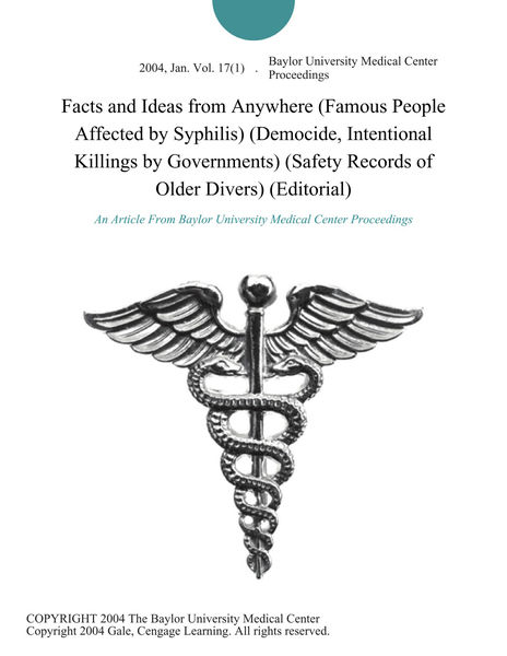 Facts and Ideas from Anywhere (Famous People Affected by Syphilis) (Democide, Intentional Killings by Governments) (Safety Records of Older Divers) (Editorial)