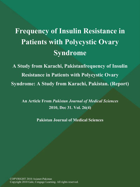 Frequency of Insulin Resistance in Patients with Polycystic Ovary Syndrome: A Study from Karachi, Pakistanfrequency of Insulin Resistance in Patients with Polycystic Ovary Syndrome: A Study from Karachi, Pakistan (Report)