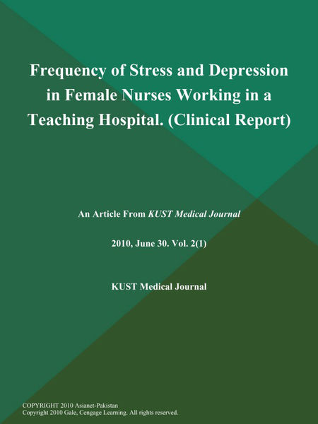 Frequency of Stress and Depression in Female Nurses Working in a Teaching Hospital (Clinical Report)