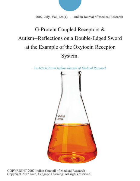 G-Protein Coupled Receptors & Autism--Reflections on a Double-Edged Sword at the Example of the Oxytocin Receptor System.