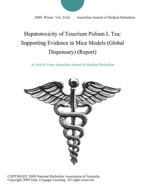 Hepatotoxicity of Teucrium Polium L Tea: Supporting Evidence in Mice Models (Global Dispensary) (Report)