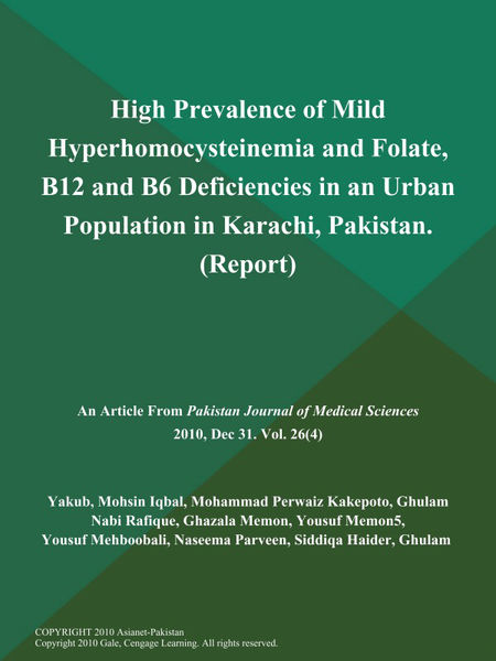 High Prevalence of Mild Hyperhomocysteinemia and Folate, B12 and B6 Deficiencies in an Urban Population in Karachi, Pakistan (Report)