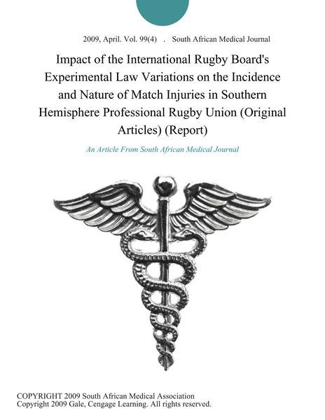 Impact of the International Rugby Board's Experimental Law Variations on the Incidence and Nature of Match Injuries in Southern Hemisphere Professional Rugby Union (Original Articles) (Report)